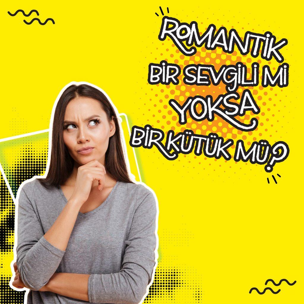 sizce romantik bir sevgili mi yoksa bir kütük mü